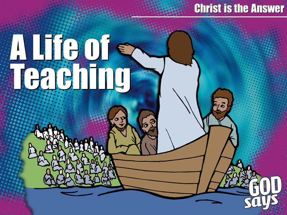 A Life of Teaching Christ is the Answer