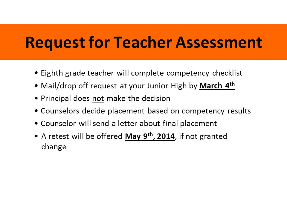 Request for Teacher Assessment Eighth grade teacher will complete competency checklist Mail/drop off request at your Junior High by March 4 th not Pri