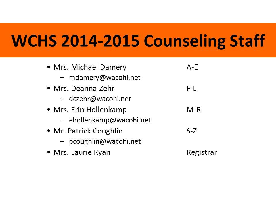 WCHS 2014-2015 Counseling Staff Mrs. Michael Damery A-E –mdamery@wacohi.net Mrs.