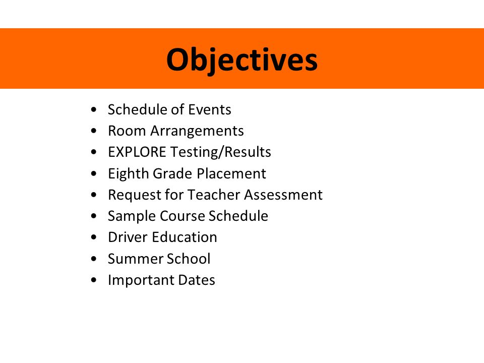 Objectives Schedule of Events Room Arrangements EXPLORE Testing/Results Eighth Grade Placement Request for Teacher Assessment Sample Course Schedule D