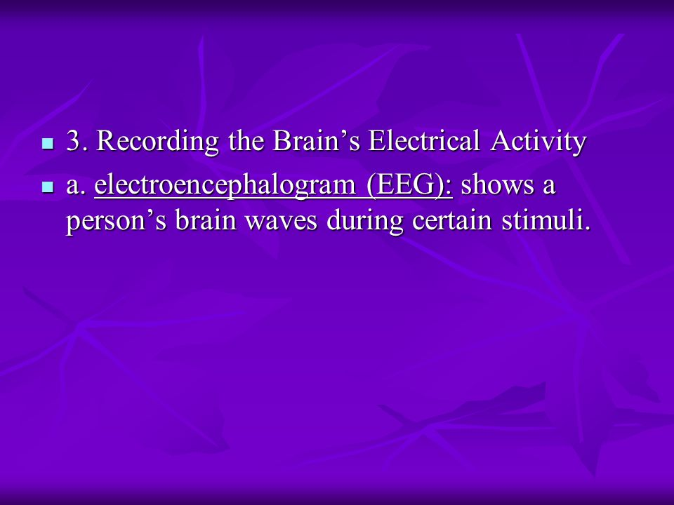 3. Recording the Brain's Electrical Activity 3. Recording the Brain's Electrical Activity a.