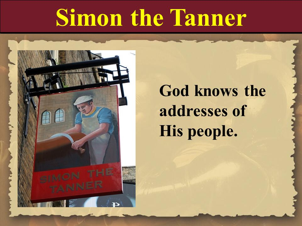 Simon the Tanner God knows the addresses of His people.