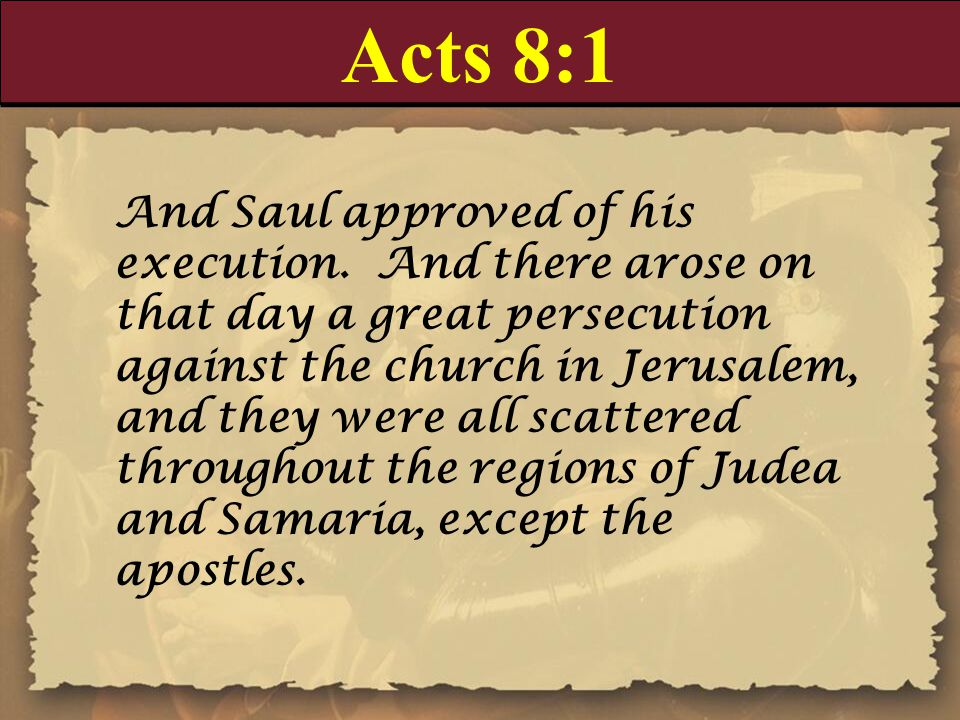 Acts 8:1 And Saul approved of his execution. And there arose on that day a great persecution against the church in Jerusalem, and they were all scatte