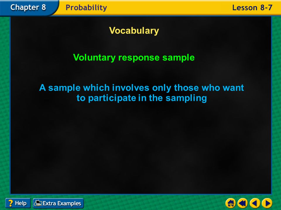 Example 7-4b Vocabulary Convenience sample A sample which includes members of the population that are easily accessed