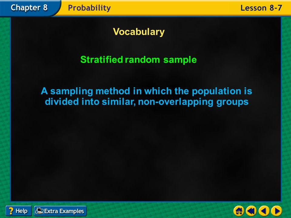 Example 7-4b Vocabulary Simple random sample A sample where each item or person in the population is as likely to be chosen as any other