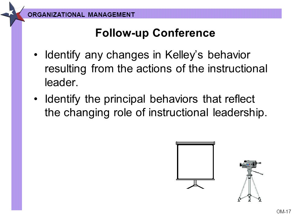 OM-17 Follow-up Conference Identify any changes in Kelley's behavior resulting from the actions of the instructional leader.
