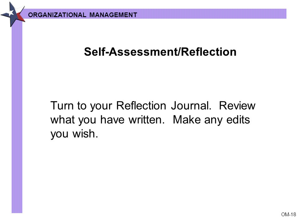 OM-18 ORGANIZATIONAL MANAGEMENT Self-Assessment/Reflection Turn to your Reflection Journal.