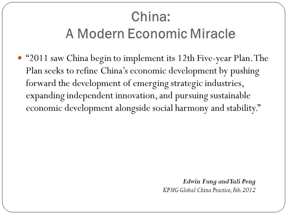 "China: A Modern Economic Miracle ""2011 saw China begin to implement its 12th Five-year Plan. The Plan seeks to refine China's economic development by"