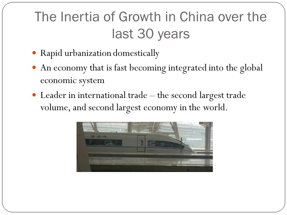 The Inertia of Growth in China over the last 30 years Rapid urbanization domestically An economy that is fast becoming integrated into the global econ