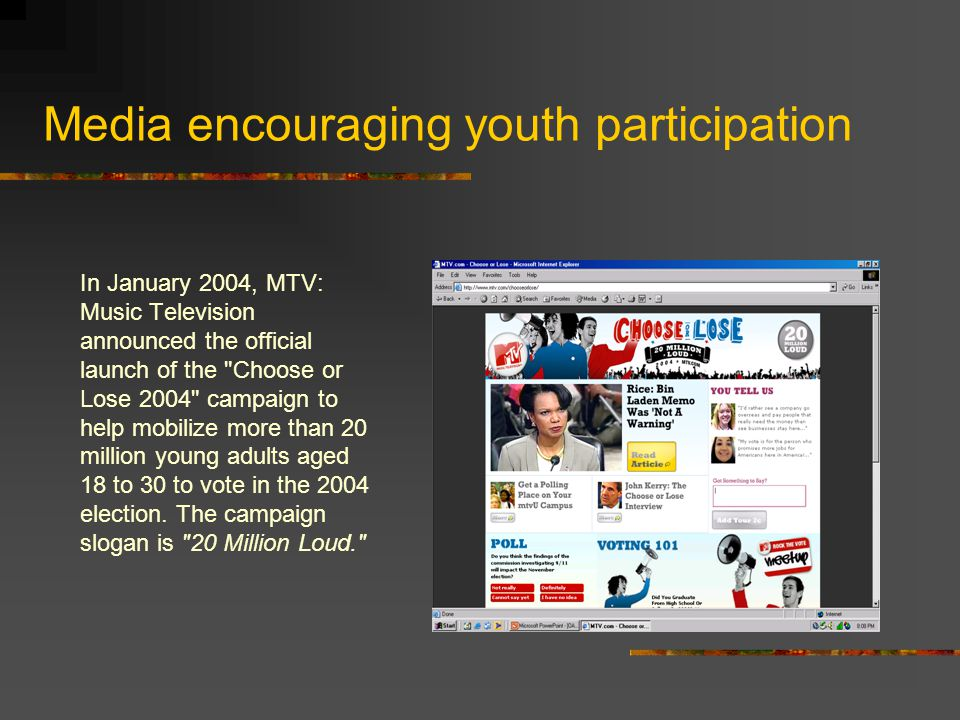 Media encouraging youth participation In January 2004, MTV: Music Television announced the official launch of the