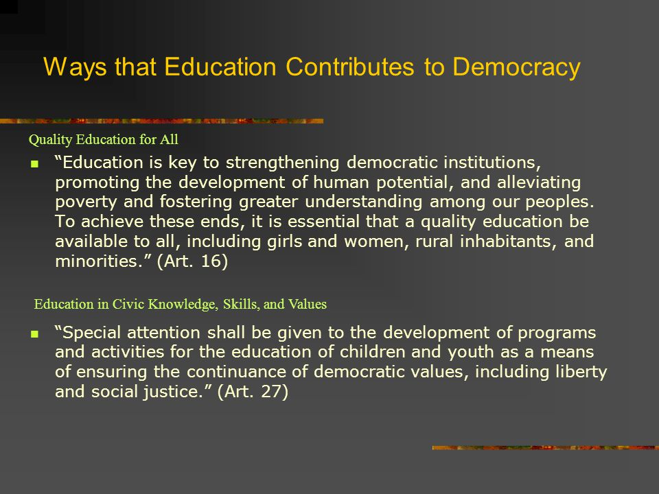 "Ways that Education Contributes to Democracy ""Education is key to strengthening democratic institutions, promoting the development of human potential,"