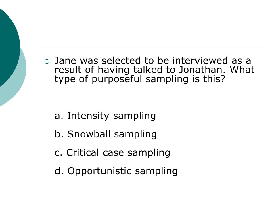  Jane was selected to be interviewed as a result of having talked to Jonathan.
