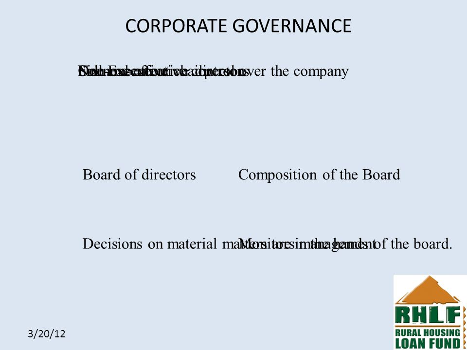 3/20/12 CORPORATE GOVERNANCE Board of directorsComposition of the Board Full and effective control over the company Monitors managementDecisions on material matters are in the hands of the board.