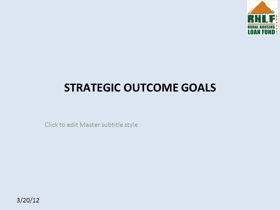 Click to edit Master subtitle style 3/20/12 STRATEGIC OUTCOME GOALS