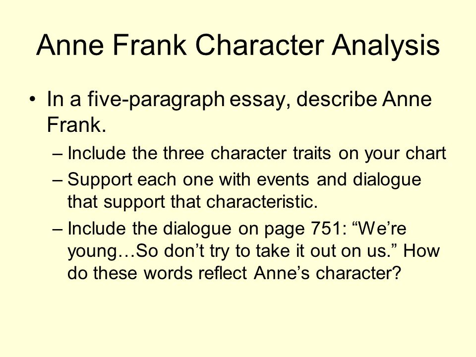 Anne Frank Character Analysis In a five-paragraph essay, describe Anne Frank.