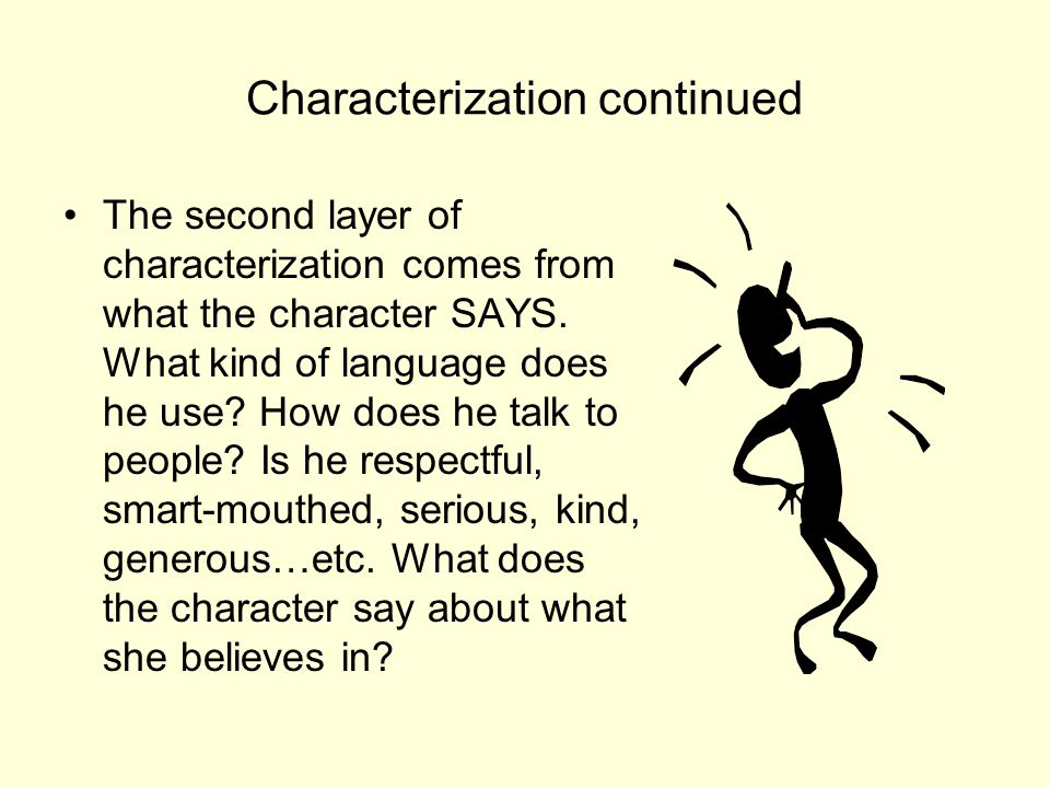 Characterization continued The second layer of characterization comes from what the character SAYS. What kind of language does he use? How does he tal