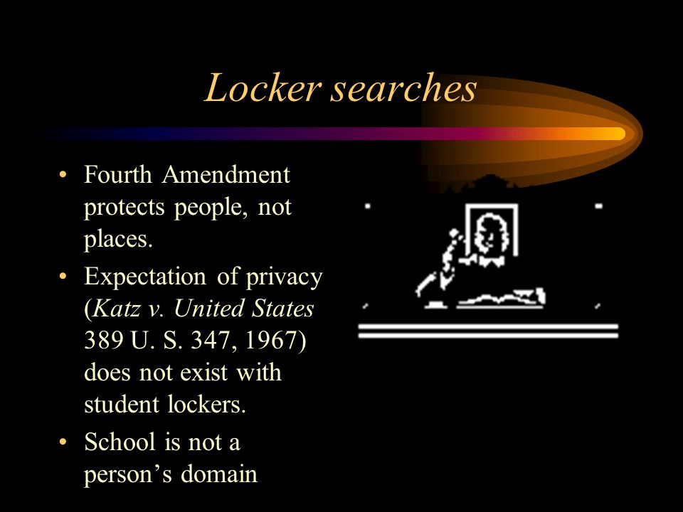 Locker searches Fourth Amendment protects people, not places.