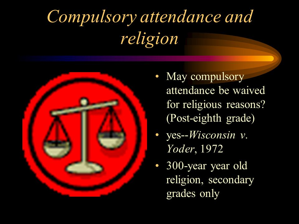 Compulsory attendance and religion May compulsory attendance be waived for religious reasons.