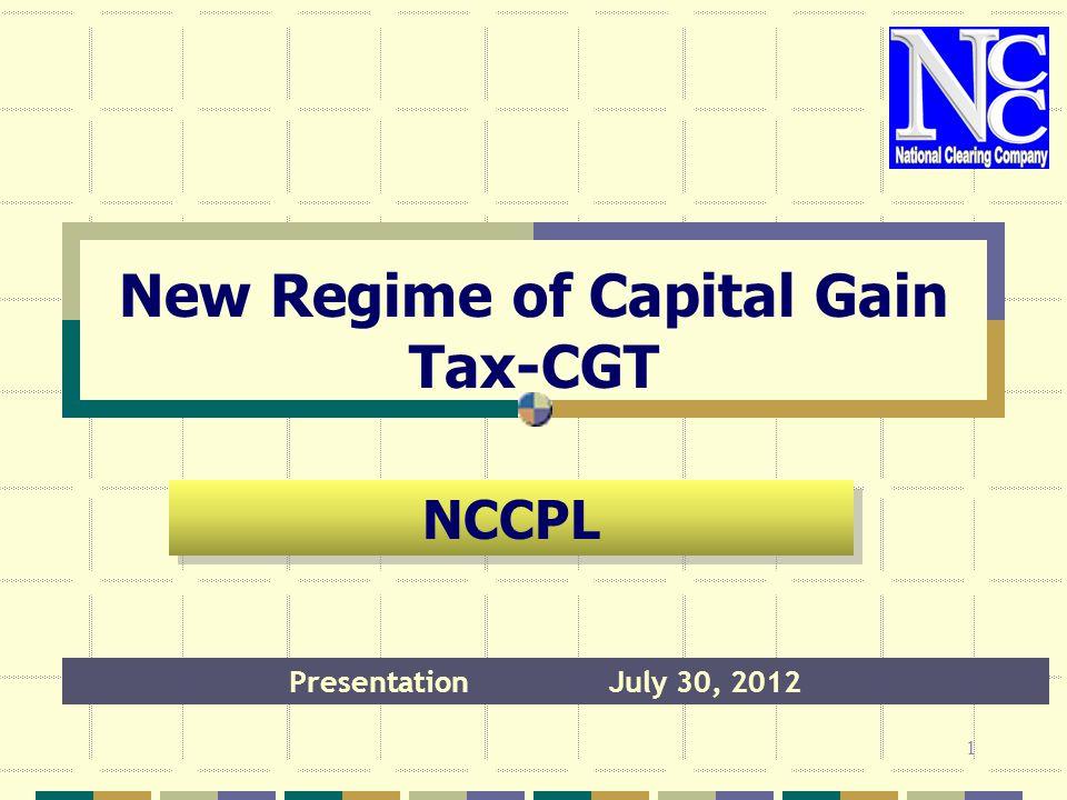 New Regime of Capital Gain Tax-CGT PresentationJuly 30, 2012 NCCPL 1