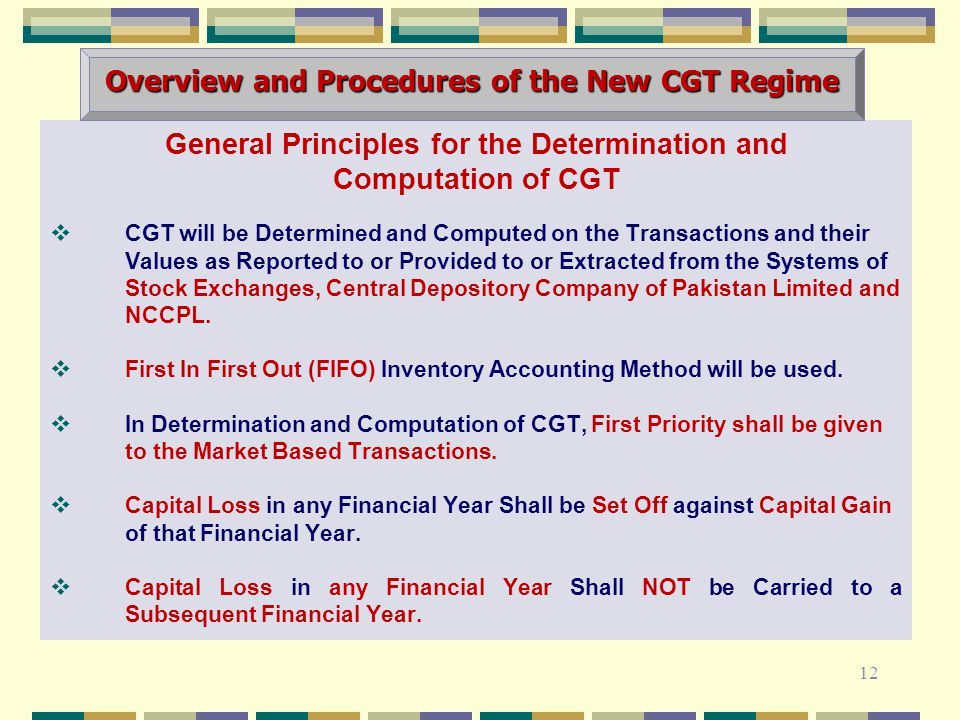 General Principles for the Determination and Computation of CGT  CGT will be Determined and Computed on the Transactions and their Values as Reported to or Provided to or Extracted from the Systems of Stock Exchanges, Central Depository Company of Pakistan Limited and NCCPL.