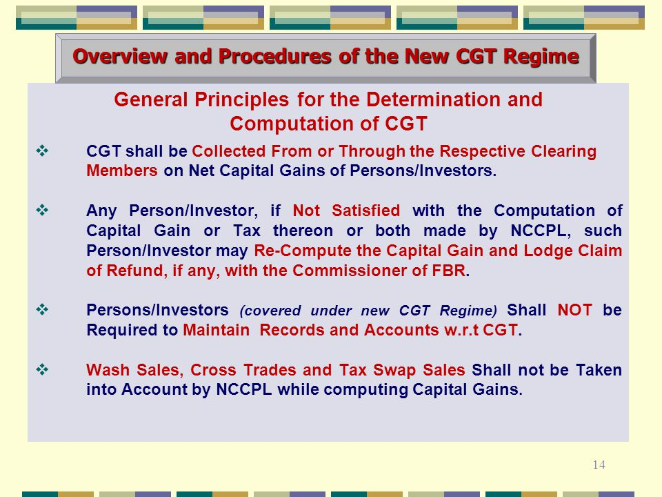 General Principles for the Determination and Computation of CGT  CGT shall be Collected From or Through the Respective Clearing Members on Net Capital Gains of Persons/Investors.