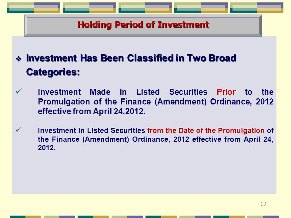  Investment Has Been Classified in Two Broad Categories: Investment Made in Listed Securities Prior to the Promulgation of the Finance (Amendment) Ordinance, 2012 effective from April 24,2012.