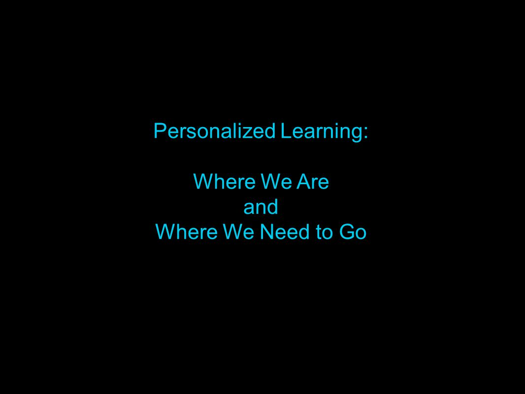 Personalized Learning: Where We Are and Where We Need to Go