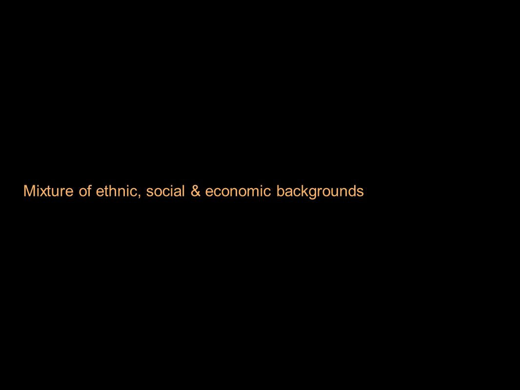 Mixture of ethnic, social & economic backgrounds