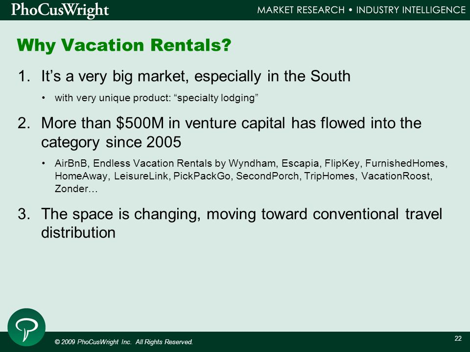 © 2009 PhoCusWright Inc. All Rights Reserved. 22 Why Vacation Rentals.