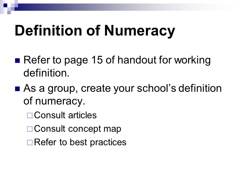 Definition of Numeracy Refer to page 15 of handout for working definition.