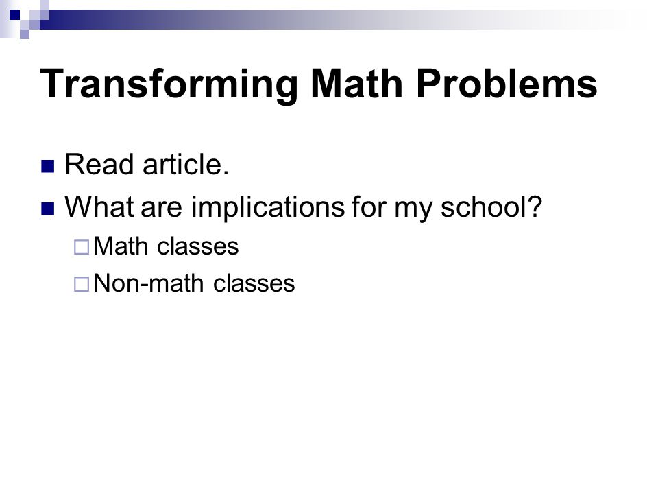 Transforming Math Problems Read article. What are implications for my school.