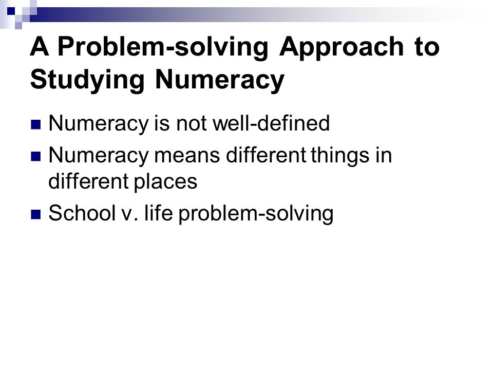 A Problem-solving Approach to Studying Numeracy Numeracy is not well-defined Numeracy means different things in different places School v.
