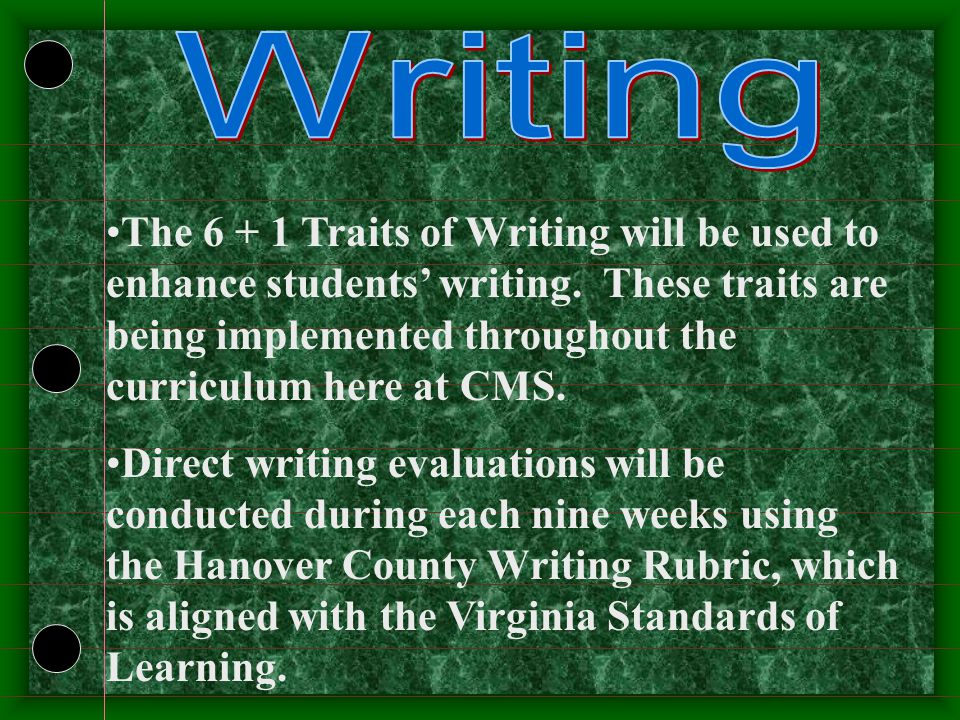 The 6 + 1 Traits of Writing will be used to enhance students' writing.
