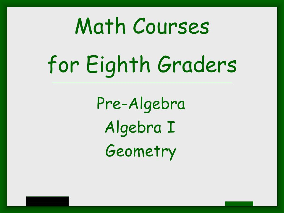 Math Courses for Eighth Graders Pre-Algebra Algebra I Geometry