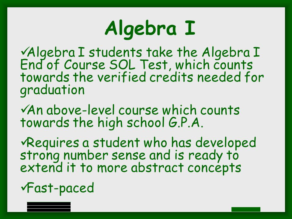 Algebra I Algebra I students take the Algebra I End of Course SOL Test, which counts towards the verified credits needed for graduation An above-level course which counts towards the high school G.P.A.
