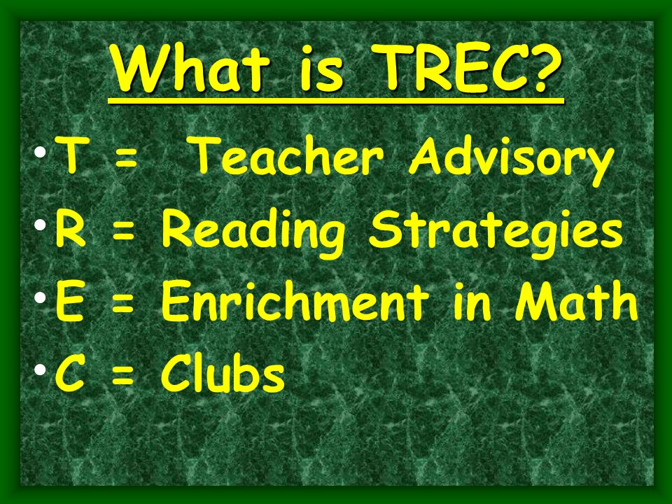 What is TREC T = Teacher Advisory R = Reading Strategies E = Enrichment in Math C = Clubs