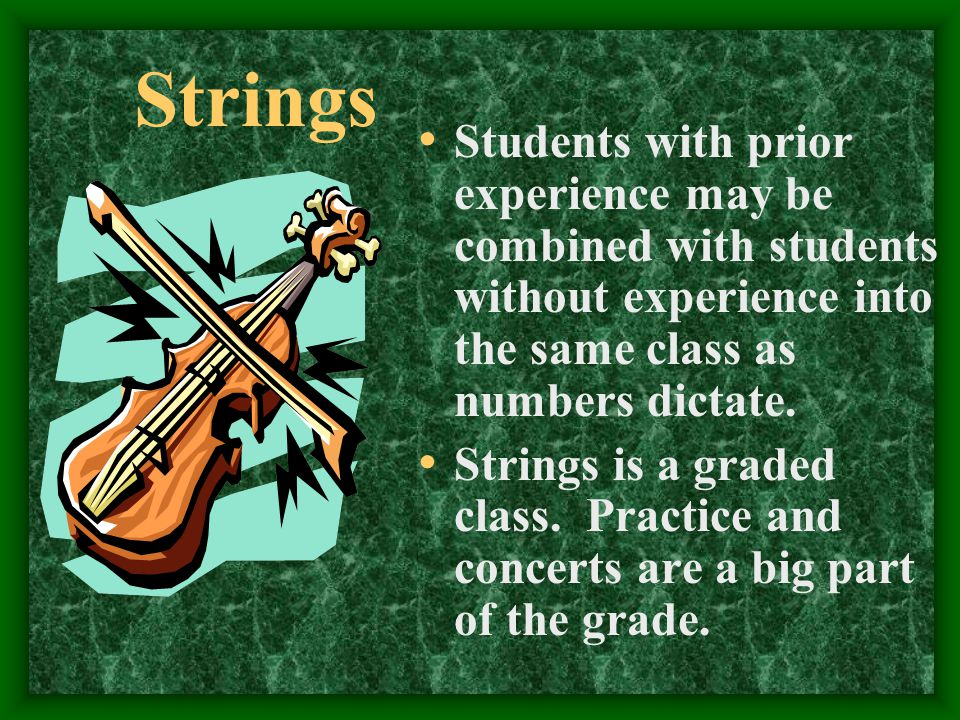 Strings Students with prior experience may be combined with students without experience into the same class as numbers dictate.