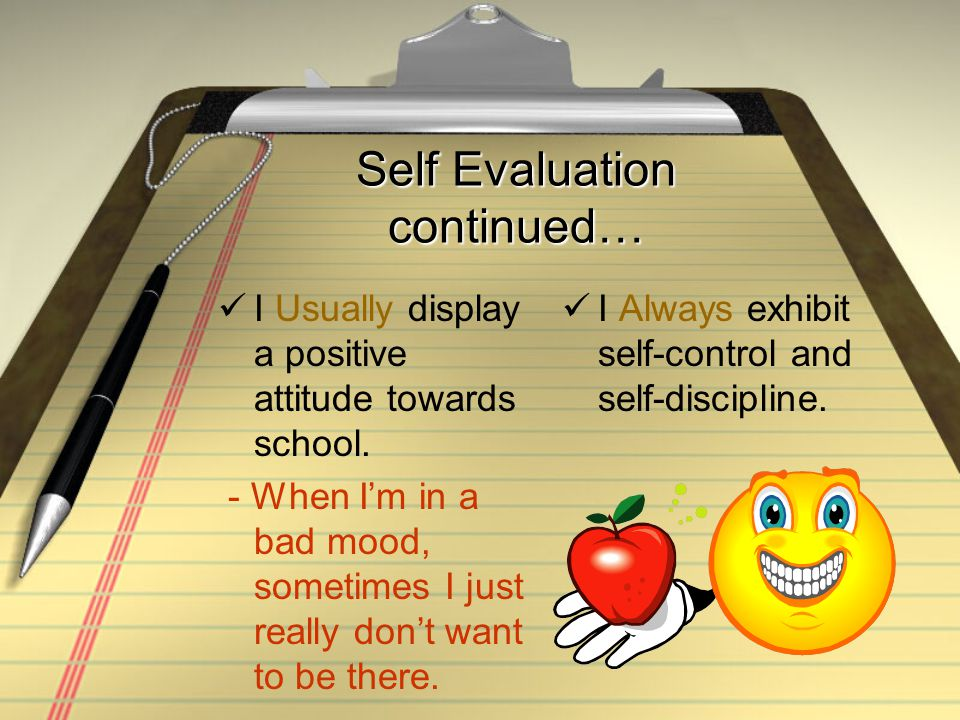 Self Evaluation continued… I Always comply with school rules.