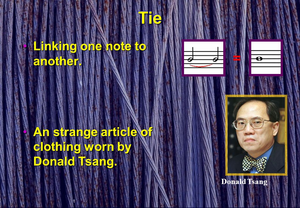 TieTie Linking one note to another.Linking one note to another. = Donald Tsang An strange article of clothing worn by Donald Tsang.An strange article