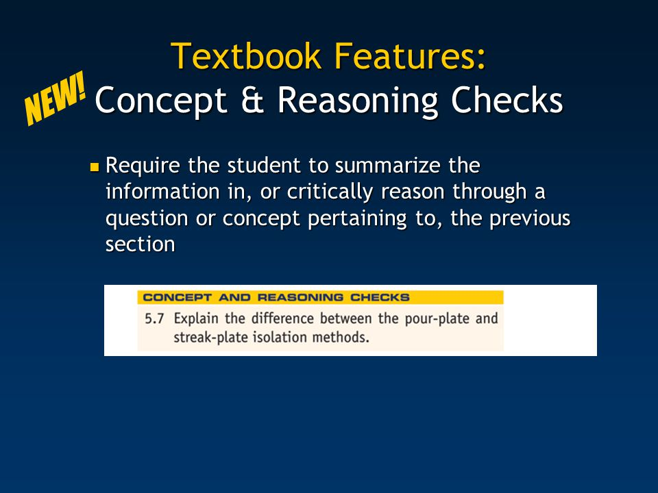 Textbook Features: Concept & Reasoning Checks Require the student to summarize the information in, or critically reason through a question or concept