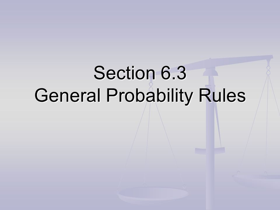 Section 6.3 General Probability Rules