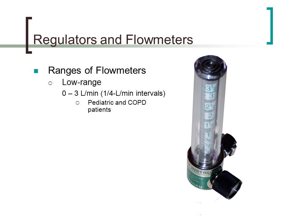 Regulators and Flowmeters Ranges of Flowmeters  Low-range 0 – 3 L/min (1/4-L/min intervals)  Pediatric and COPD patients