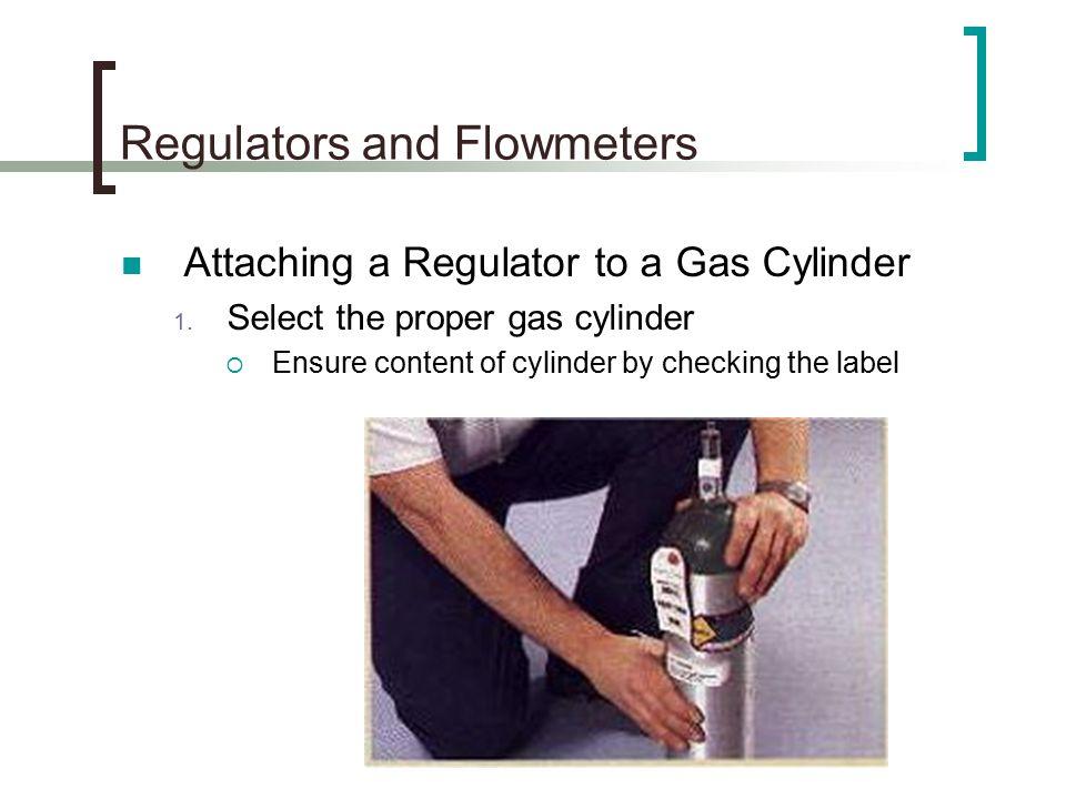 Regulators and Flowmeters Attaching a Regulator to a Gas Cylinder 1.