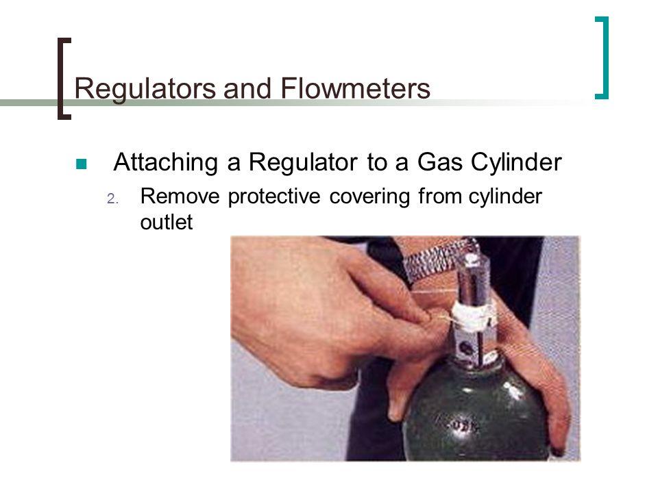 Regulators and Flowmeters Attaching a Regulator to a Gas Cylinder 2.