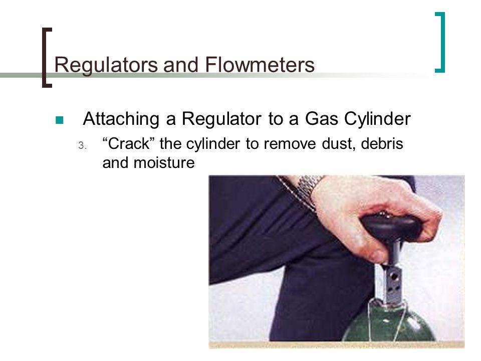 Regulators and Flowmeters Attaching a Regulator to a Gas Cylinder 3.