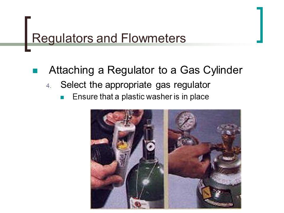Regulators and Flowmeters Attaching a Regulator to a Gas Cylinder 4.