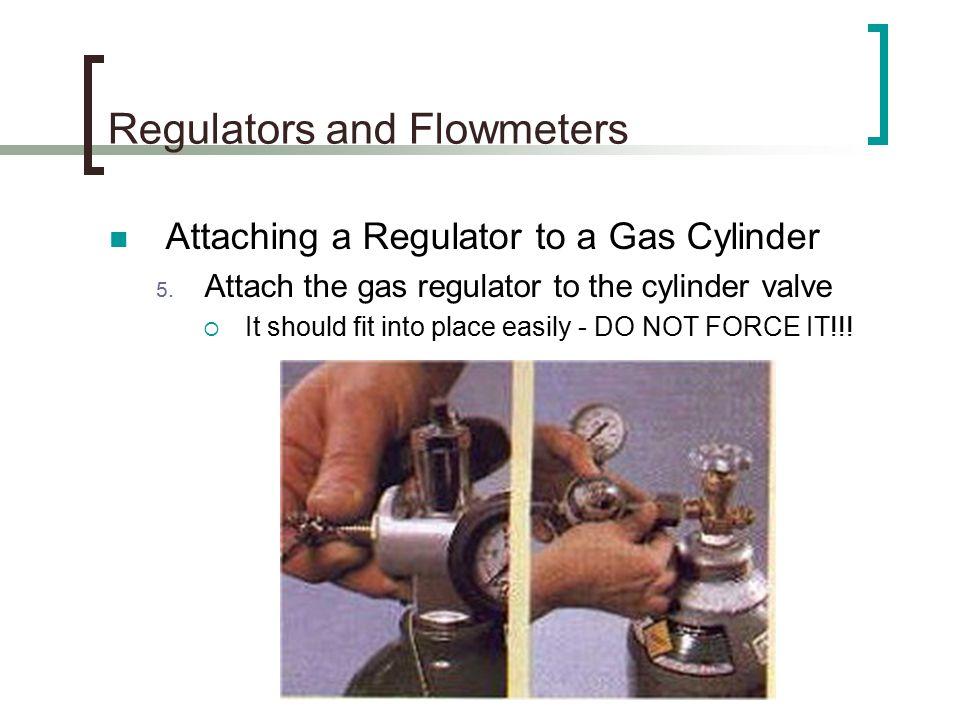 Regulators and Flowmeters Attaching a Regulator to a Gas Cylinder 5.