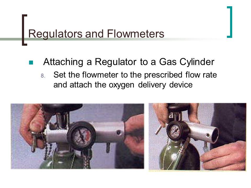 Regulators and Flowmeters Attaching a Regulator to a Gas Cylinder 8.