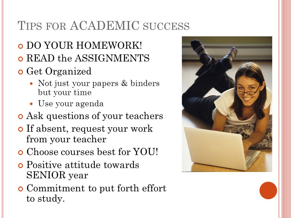 T IPS FOR ACADEMIC SUCCESS DO YOUR HOMEWORK.