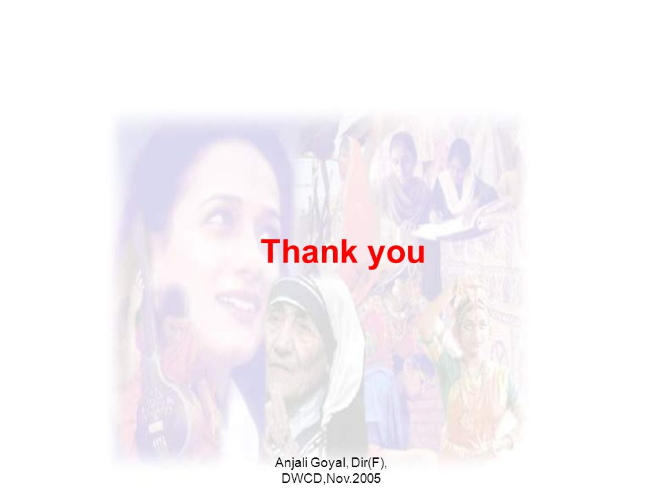 Anjali Goyal, Dir(F), DWCD,Nov.2005 Thank you